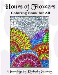 Hours of Flowers: Flowery Coloring Book for All