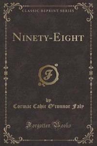 Ninety-Eight (Classic Reprint)