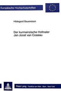 Der Kurmainzische Hofmaler Jan Joost Van Cossiau: Ein Spaetbarocker Landschaftsmaler