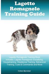Lagotto Romagnolo Training Guide Lagotto Romagnolo Training Book Includes: Lagotto Romagnolo Socializing, Housetraining, Obedience Training, Behaviora