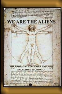 We Are the Aliens: The Propagation of Our Universe