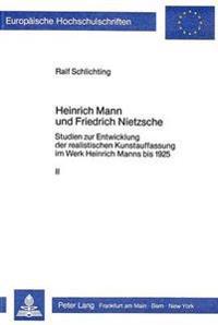 Heinrich Mann Und Friedrich Nietzsche: Studien Zur Entwicklung Der Realistischen Kunstauffassung Im Werk Heinrich Manns Bis 1925