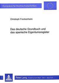 Das Deutsche Grundbuch Und Das Spanische Eigentumsregister: Eine Rechtsvergleichende Untersuchung