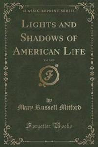 Lights and Shadows of American Life, Vol. 2 of 3 (Classic Reprint)
