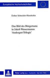 Das Bild Des Buergertums in Jakob Wassermanns 'Andergast-Trilogie'