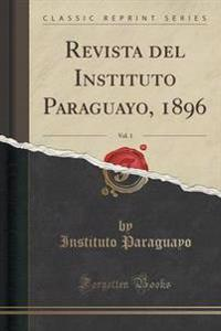 Revista del Instituto Paraguayo, 1896, Vol. 1 (Classic Reprint)