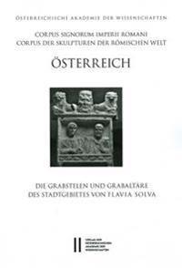 Corpus Signorum Imperii Romani, Osterreich / Die Grabstelen Und Grabaltare Des Stadtgebietes Von Flavia Solva