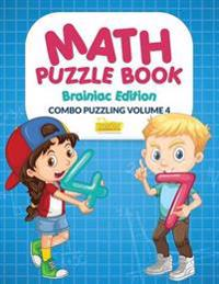 Math Puzzle Book - Brainiac Edition - Combo Puzzling Volume 4