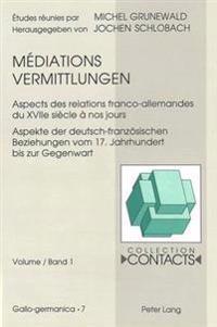 Mediations / Vermittlungen: Aspects Des Relations Franco-Allemandes Du Xviie Siecle a Nos Jours. Aspekte Der Deutsch-Franzoesischen Beziehungen Vo