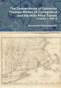 The Descendants of Governor Thomas Welles of Connecticut and His Wife Alice Tomes, Volume 3, Part B