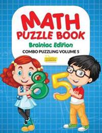 Math Puzzle Book - Brainiac Edition - Combo Puzzling Volume 5