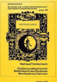 Studien Zur Allegorischen Bildlichkeit in Den Parabolae Bernhards Von Clairvaux: Mit Der Erstedition Einer Mittelniederdeutschen Uebersetzung Der Para