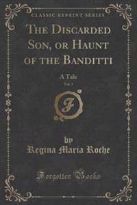 The Discarded Son, or Haunt of the Banditti, Vol. 3 of 5