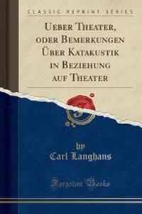 Ueber Theater, Oder Bemerkungen UEber Katakustik in Beziehung Auf Theater (Classic Reprint)