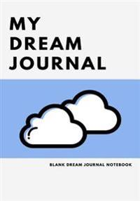 My Dream Journal: Blank Dream Journal Notebook: 100 Page 7 X 10 Empty Dream Interpretation Journal