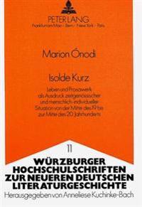 Isolde Kurz: Leben Und Prosawerk ALS Ausdruck Zeitgenoessischer Und Menschlichindividueller Situation Von Der Mitte Des 19. Bis Zur