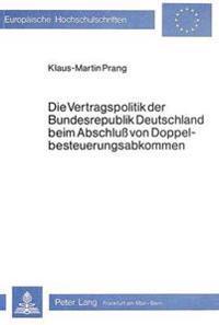 Die Vertragspolitik Der Bundesrepublik Deutschland Beim Abschluss Von Doppelbesteuerungsabkommen