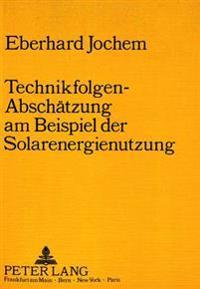 Technikfolgen-Abschaetzung Am Beispiel Der Solarenergienutzung: Herausgegeben Vom Fraunhofer-Institut Fuer Systemtechnik Und Innovationsforschung (Isi