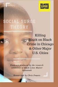 Social Surge Theory: Killing Black on Black Crime in Chicago & Other Major U.S. Cities