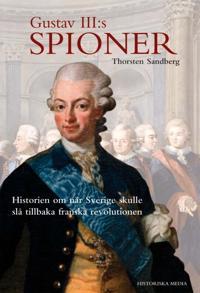 Gustav III:s spioner : historien om när Sverige skulle slå tillbaka franska revolutionen