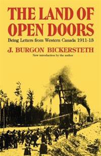 The Land of Open Doors: Being Letters from Western Canada 1911-1913