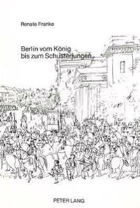 Berlin Vom Koenig Bis Zum Schusterjungen: Franz Kruegers -Paraden- Bilder Preussischen Selbstverstaendnisses