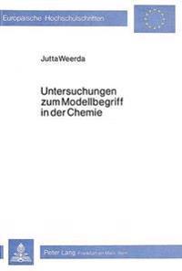 Untersuchungen Zum Modellbegriff in Der Chemie: Eine Empirische Untersuchung Bei Schuelern