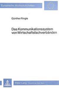 Das Kommunikationssystem Von Wirtschaftsfachverbaenden: Systemanalyse Und Konzeption Eines Zweckmaessigen Innerverbandlichen Kommunikationssystems