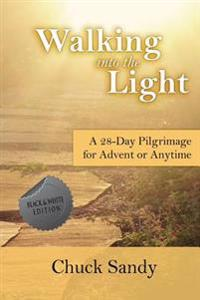 Walking Into the Light: A 28-Day Pilgrimage for Advent or Anytime (Black and White Edition)
