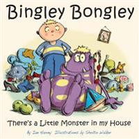 Bingley Bongley: There's a Little Monster in My House