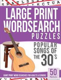 Large Print Wordsearches Puzzles Popular Songs of the 30s: Giant Print Word Searches for Adults & Seniors