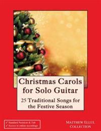 Christmas Carols for Solo Guitar: 25 Traditional Songs for the Festive Season