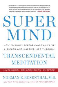 Super mind - how to boost performance and live a richer and happier life th