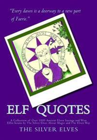 Elf Quotes: A Collection of Over 1000 Ancient Elven Sayings and Wise Elfin Koans by the Silver Elves about Magic and the Elven Way