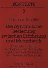 Die Dynamische Beziehung Zwischen Erfahrung Und Metaphysik: Eine Untersuchung Der Spekulativen Philosophie Von Alfred North Whitehead Im Interesse Der
