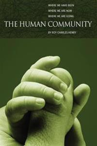 The Human Community: Where We Have Been, Where We Are Now and Where We Are Going