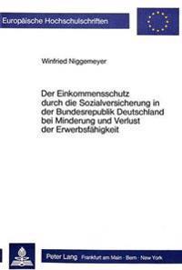 Der Einkommensschutz Durch Die Sozialversicherung in Der Bundesrepublik Deutschland Bei Minderung Und Verlust Der Erwerbsfaehigkeit