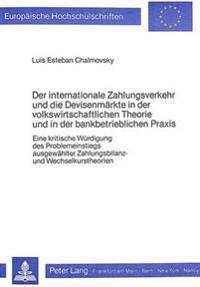 Der Internationale Zahlungsverkehr Und Die Devisenmaerkte in Der Volkswirtschaftlichen Theorie Und in Der Bankbetrieblichen Praxis: Eine Kritische Wue