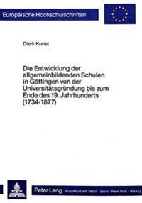 Die Entwicklung Der Allgemeinbildenden Schulen in Goettingen Von Der Universitaetsgruendung Bis Zum Ende Des 19. Jahrhunderts (1734-1877): Staedtische