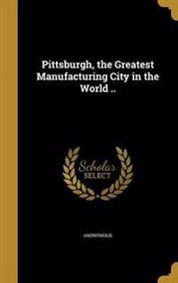 PITTSBURGH THE GREATEST MANUFA