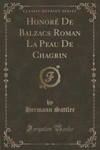 Honore de Balzacs Roman La Peau de Chagrin (Classic Reprint)