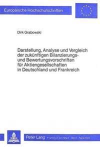 Darstellung, Analyse Und Vergleich Der Zukuenftigen Bilanzierungs- Und Bewertungsvorschriften Fuer Aktiengesellschaften in Deutschland Und Frankreich: