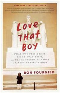 Love That Boy: What Two Presidents, Eight Road Trips, and My Son Taught Me about a Parent's Expectations