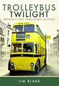 Trolleybus Twilight: Britain's Last Trolleybus Systems