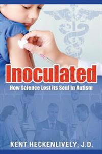 Inoculated: How Science Lost Its Soul in Autism