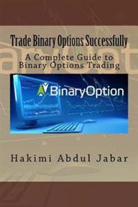 Trade Binary Options Successfully: A Complete Guide to Binary Options Trading