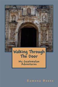 Walking Through the Door: My Guatemalan Adventures