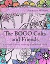 The Bogo Colts and Friends: A Creative Horse Coloring and Doodle Book