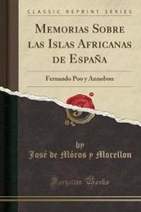 Memorias Sobre Las Islas Africanas de Espana