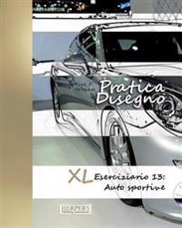 Pratica Disegno - XL Eserciziario 13: Auto Sportive